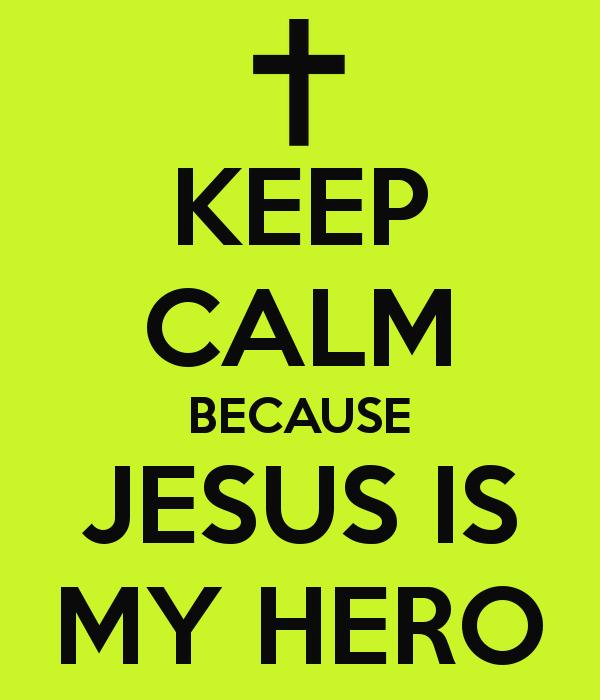 keep-calm-because-jesus-is-my-hero